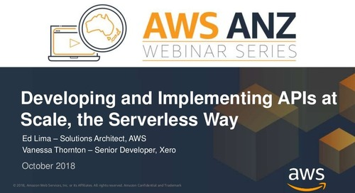 AWS Webinar Series - Developing and Implementing APIs at Scale