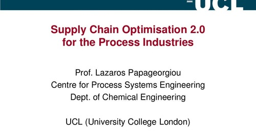 "Dr. Lazaros Papageorgiou ""Supply Chain 2.0 for the Process Industries"""