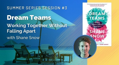 Summer Series Session 3: Dream Teams with Shane Snow  |  Slides