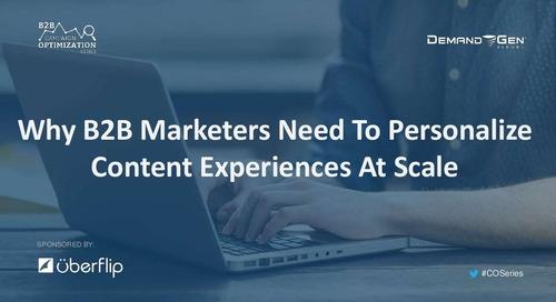 Why B2B Marketers Need To Personalize Content Experiences At Scale