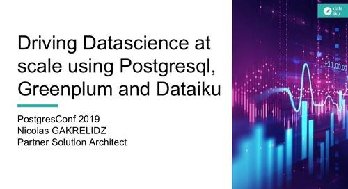 Driving Datascience at scale using Postgresql, Greenplum and Dataiku - Greenplum Summit 2019