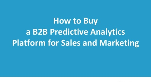 How to Buy a B2B Predictive Analytics Platform for Sales and Marketing