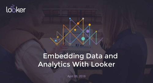Embedding Data & Analytics With Looker