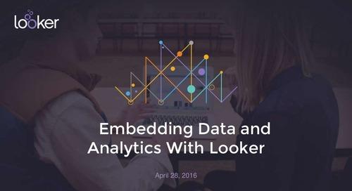 Embedding Data & Analytics With Looker