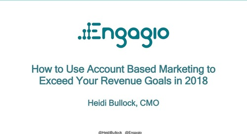 How to use Account Based Marketing to Exceed Your Revenue Goals in 2018  |  Engagio