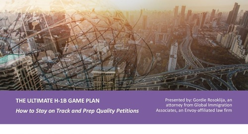 [Slide Deck] H-1B Game Plan Webinar: How to Stay on Track and Prep Quality Petitions