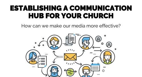 Establishing a Communication Hub for Your Church   Session 10 - Church Online Communications Comprehensive
