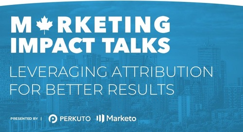 Marketing Impact Talks - Leveraging Attribution for Better Results - Slide Deck (Vancouver/Calgary)