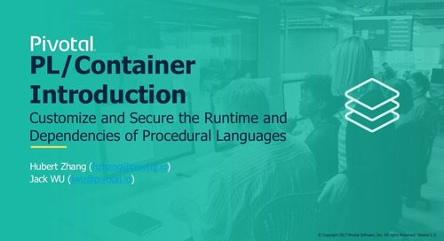 Customize and Secure the Runtime and Dependencies of Your Procedural Languages Using PL/Container - Greenplum Summit 2018