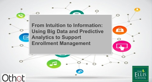 From Intuition to Information: Using Big Data and Predictive Analytics to Support Enrollment Management