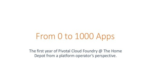From 0 to 1000 Apps: The First Year of Cloud Foundry at the Home Depot