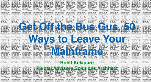 Get Off the Bus Gus, 50 Ways to Leave Your Mainframe