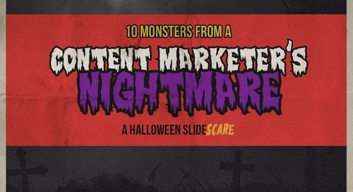 10 Monsters from a Content Marketer's Nightmare: A Halloween SlideSCARE