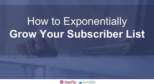 How to Exponentially Grow Your Subscriber List