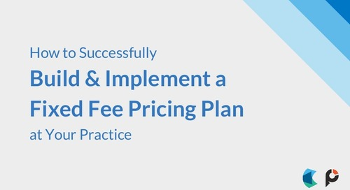 How to Successfully Build & Implement a Fixed Fee Pricing Plan at Your Practice