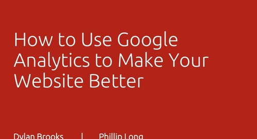 How to Use Google Analytics to Make Your Website Better - Dylan Brooks and Phillip Long, ITC