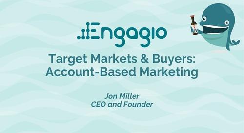 Target Markets & Buyers: Account-Based Marketing    Jon Miller, CEO of Engagio