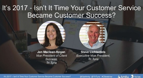 Its 2017 - Isn't It Time Your Customer Service Became Customer Success? Webinar Slides