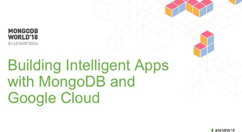 MongoDB World 2018: Building Intelligent Apps with MongoDB & Google Cloud
