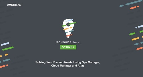 Addressing Your Backup Needs Using Ops Manager and Atlas