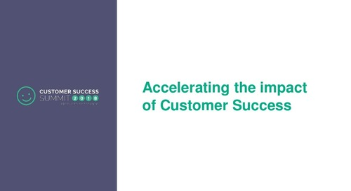 Moving at the Speed of Customers to Accelerate the Impact of Customer Success
