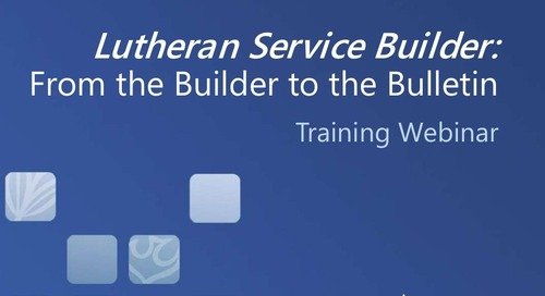 Lutheran Service Builder: From the Builder to the Bulletin (Slides)
