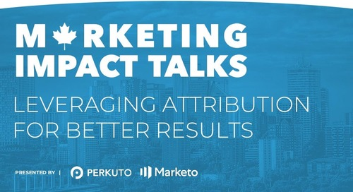 Marketing Impact Talks - Leveraging Attribution for Better Results - Slide Deck (Montreal/Toronto)