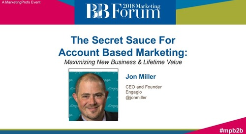 The Secret Sauce For �Account Based Marketing: �Maximizing New Business & Lifetime Value