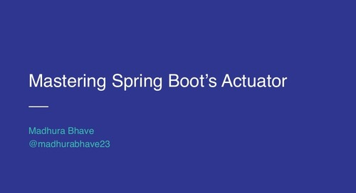 Mastering Spring Boot's Actuator - Madhura Bhave