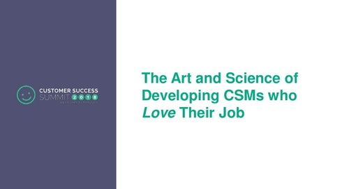 The Art and Science of Developing CSMs That Love Their Job - CSSummit18