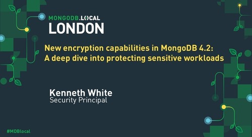MongoDB .local London 2019: New Encryption Capabilities in MongoDB 4.2: A Deep Dive into Protecting Sensitive Workloads