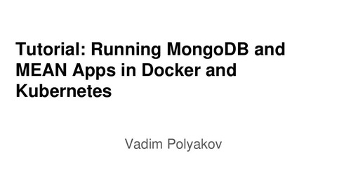 Tutorial: Running MongoDB and MEAN Apps in Docker and Kubernetes