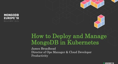 MongoDB Ops Manager and Kubernetes - James Broadhead