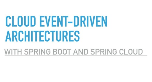 Cloud Event-Driven Architectures with Spring Boot and Spring Cloud