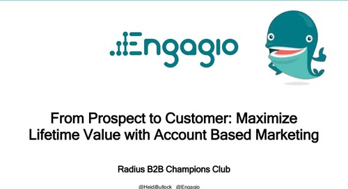 From Prospect to Customer: Maximize Lifetime Value with Account Based Marketing     Engagio