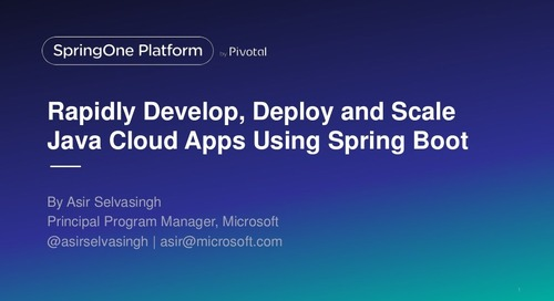 Rapidly Develop, Deploy and Scale Java Cloud Apps Using Spring Boot