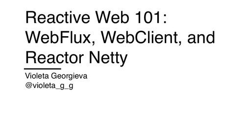 Reactive Web 101: WebFlux, WebClient, and Reactor Netty