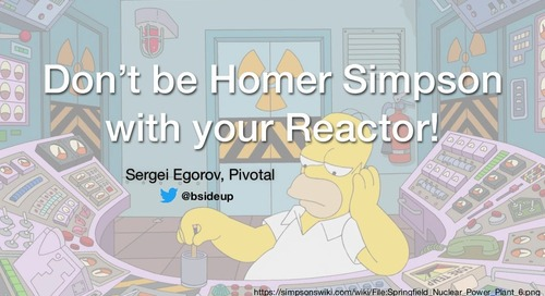 Don't be Homer Simpson with your Reactor!