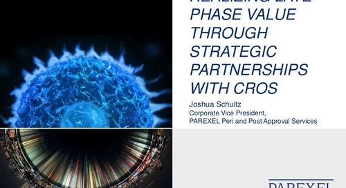 Realizing Late Phase Value Through Strategic Partnerships with CROs by Joshua Schultz�Corporate Vice President, �PAREXEL Peri and Post Appro