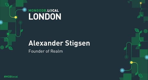 MongoDB .local London 2019: Realm: The Secret Sauce for Better Mobile Apps
