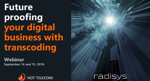 Radisys - Future Proofing Your Digital Business With Transcoding