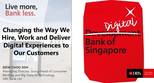 DBS Bank: Changing the Way We Hire, Work and Deliver Digital Experiences to our Customers