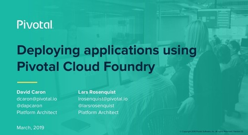 Deploying Applications Using Pivotal Cloud Foundry - Lars Rosenquist & David Caron