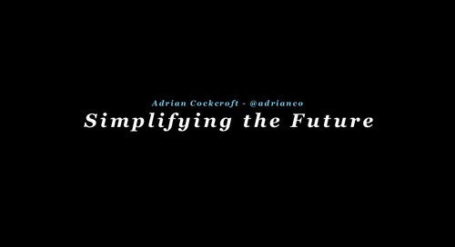 Adrian Cockcroft: Simplifying the Future