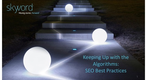 Keeping Up with the Algorithms: SEO Best Practices from Skyword [Webinar Slides]