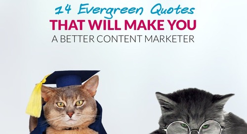 14 Evergreen Quotes That Will Make You A Better Content Marketer