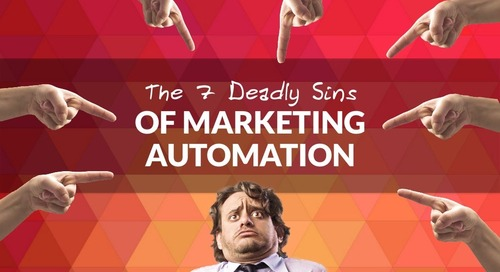 The 7 Deadly Sins Of Marketing Automation