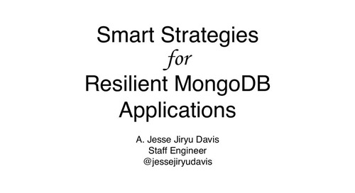MongoDB World 2016: Smart Strategies for Resilient Applications