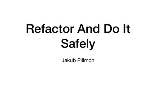Refactor and Do It Safely - Jakub Pilimon