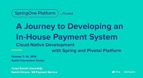 A Journey to Developing In-house Payment System: Cloud Native Development with Spring and Pivotal Platform
